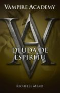 DEUDA DE ESPIRITU (VAMPIRE ACADEMY V) di MEAD, RICHELLE