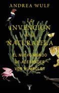 LA INVENCIÓN DE LA NATURALEZA di WULF, ANDREA