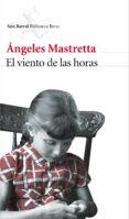 EL VIENTO DE LAS HORAS de MASTRETTA, ANGELES