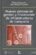 NUEVOS SISTEMAS DE GESTION Y FINANCIACION DE INFRAESTRUCTURAS DE TRANSPORTE (INCLUYE CD-ROM) di IZQUIERDO, RAFAEL