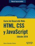 CURSO DE DESARROLLO WEB: HTML, CSS Y JAVASCRIPT (EDICION 2018) de RUBIALES GOMEZ, MARIO