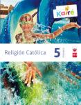 RELIGIÓN KAIRÉ SAVIA 5º EDUCACION PRIMARIA ED 2014 CASTELLANO di VV.AA