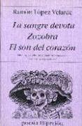 LA SANGRE DEROTA; ZOZOBRA; EL SON DEL CORAZON de LOPEZ VELARDE, RAMON