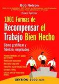 1001 FORMAS DE RECOMPENSAR EL TRABAJO BIEN HECHO: COMO GRATIFICAR Y FIDELIZAR EMPLEADOS di NELSON, BOB  SPITZER, DEAN