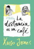 LA DISTANCIA ES UN CAFÉ (COFFEE LOVE 3) di JONES, XUSO