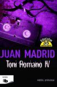 TONI ROMANO IV: ADIOS PRINCESA de MADRID, JUAN