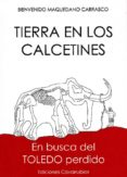 TIERRA EN LOS CALCETINES: EN BUSCA DEL TOLEDO PERDIDO di MAQUEDANO CARRASCO, BIENVENIDO