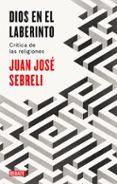 DIOS EN EL LABERINTO di SEBRELI, JUAN JOSE