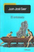 EL ENTENADO di SAER, JUAN JOSE