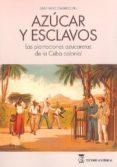 LIBRO AZUCAR Y ESCLAVOS: LAS PLANTACIONES AZUCARERAS DE LA CUBA COLONIAL di GARRIDO BUJ, SANTIAGO