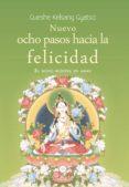 NUEVO OCHO PASOS HACIA LA FELICIDAD: EL MODO BUDISTA DE AMAR di KELSANG GYATSO, GUESHE