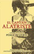 EL CAPITAN ALATRISTE (ED. ESPECIAL ANOTADA POR ALBERTO MONTANER) di PEREZ-REVERTE, CARLOTA  PEREZ-REVERTE, ARTURO