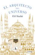 EL ARQUITECTO DEL UNIVERSO di SHAFAK, ELIF