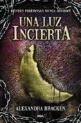 UNA LUZ INCIERTA (MENTES PODEROSAS, 3) de BRACKEN, ALEXANDRA