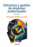 ESTRUCTURA Y GESTIÓN DE EMPRESAS AUDIOVISUALES (3ª ED.) de MEDINA LAVERON, MERCEDES