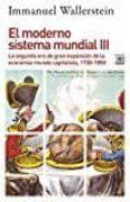 EL MODERNO SISTEMA MUNDIAL III: LA SEGUNDA ERA DE GRAN EXPANSION DE LA ECONOMIA-MUNDO CAPITALISTA, 1730-1850 di WALLERSTEIN, IMMANUEL