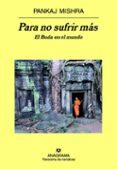 PARA NO SUFRIR MAS: EL BUDA EN EL MUNDO di MISHRA, PANKAJ