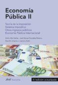 ECONOMIA PUBLICA II: TEORIA DE LA IMPOSICION. SISTEMA IMPOSITIVO. OTROS INGRESOS PUBLICOS. ECONOMIA PUBLICA INTERNACIONAL di ALBI, EMILIO