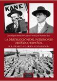 LA DESTRUCCION DEL PATRIMONIO ARTISTICO ESPAÑOL: W. R. HEARST: EL GRAN ACAPARADOR de MERINO DE CACERES, JOSE MIGUEL MARTINEZ RUIZ, MARIA JOSE