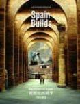 SPAIN BUILDS: ARQUITECTURA EN ESPAÑA 1975-2010 di VV.AA.