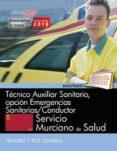TECNICO AUXILIAR SANITARIO, OPCION EMERGENCIAS SANITARIAS / CONDUCTOR. SERVICIO MURCIANO DE SALUD. TEMARIO Y TEST GENERAL di VV.AA.