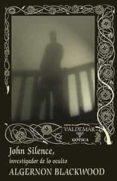 JOHN SILENCE: INVESTIGADOR DE LO OCULTO (2ª ED.) di BLACKWOOD, ALGERNON