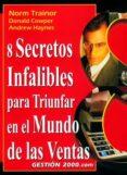 8 SECRETOS INFALIBLES PARA TRIUNFAR EN EL MUNDO DE LAS VENTAS di TRAINOR, NORM  COWPER, DONALD  HAYNES, ANDREW