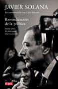 REIVINDICACION DE LA POLITICA: VEINTE AÑOS DE RELACIONES INTERNAC IONALES (JAVIER SOLANA EN CONVERSACION CON LLUIS BASSETS) de BASSETS, LLUIS  SOLANA , JAVIER
