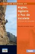 GUIA DE ESCALADA EN RIGLOS, AGÜERO Y FOZ DE ESCALATE (2ª ED.) di GUINDA POLO, FELIPE