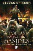 Doblan por los mastines (Malaz: El Libro de los Caídos 8): Malaz: El libro de los Caídos - VIII Steven Erikson Author