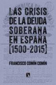 LAS CRISIS DE LA DEUDA SOBERANA EN ESPAÑA (1500-2015) di COMIN COMIN, FRANCISCO