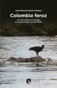 COLOMBIA FEROZ di MARTIN MEDEM, JOSE MANUEL