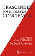 TRASCENDER LOS NIVELES DE CONCIENCIA di HAWKINS, DAVID R.