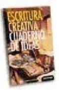 ESCRITURA CREATIVA : CUADERNO DE IDEAS di VV.AA.