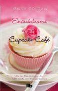 ENCUENTRAME EN EL CUPCAKE CAFE de COLGAN, JENNY