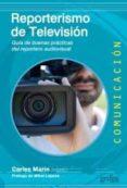 REPORTERISMO DE TELEVISION: GUIA DE BUENAS PRACTICAS DEL REPORTERO AUDIOVISUAL di MARIN, CARLES