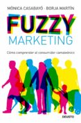 FUZZY MARKETING: COMO COMPRENDER AL CONSUMIDOR CAMALEONICO de CASABAYO, MONICA  MARTIN, BORJA