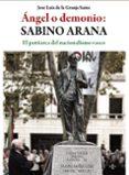 ÁNGEL O DEMONIO: SABINO ARANA di GRANJA SAINZ, JOSE LUIS DE LA