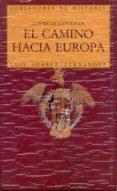 EL CAMINO HACIA EUROPA. LOS REYES CATOLICOS di SUAREZ FERNANDEZ, LUIS