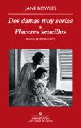 DOS DAMAS MUY SERIAS & PLACERES SENCILLOS di BOWLES, JANE