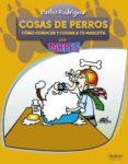 (PE) COSAS DE PERROS. COMO CONOCER Y CUIDAR A TU MASCOTA: PARA TORPES di RODRIGUEZ RODRIGUEZ, CARLOS