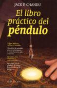 EL LIBRO PRACTICO DEL PENDULO: COMO FABRICAR Y UTILIZAR EL PENDUL O (2ª ED.) di CHANDU, JACK F.