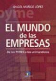 EL MUNDO DE LAS EMPRESAS: DE LAS PYMES A LAS UNIMUNDIALES di MUÑOZ LOPEZ, ANGEL