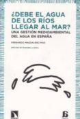 DEBE EL AGUA DE LOS RIOS LLEGAR AL MAR: UNA GESTION MEDIOAMBIENTA L DEL AGUA EN ESPAÑA di MAGDALENO MAS, FERNANDO