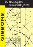 GIBBONS: UN PRIMER CURSO DE TEORIA DE JUEGOS de GIBBONS, ROBERT