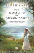 A LA SOMBRA DEL ARBOL KAURI de LARK, SARAH