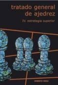 TRATADO GENERAL DE AJEDREZ: ESTRATEGIA SUPERIOR (VOL. 4) di GRAU, ROBERTO
