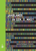 ¿HABLAMOS DE GEN...O...MAS? di RODRIGUEZ TARDUCHY, GEMMA