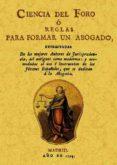 CIENCIA DEL FORO O REGLAS PARA FORMAR UN ABOGADO (ED. FACSIMIL DE LA ED. DE MADRID, 1794) di VV.AA.