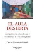 EL AULA DESIERTA: LA EXPERIENCIA EDUCATIVA EN EL CONTEXTO DE LA E CONOMIA GLOBAL (MONTESINOS) de FERNANDEZ MARTORELL, CONCHA